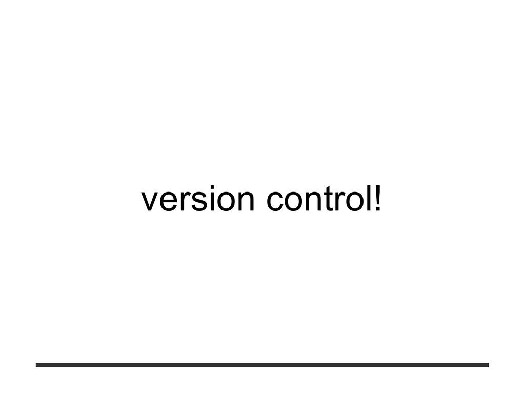 version control!