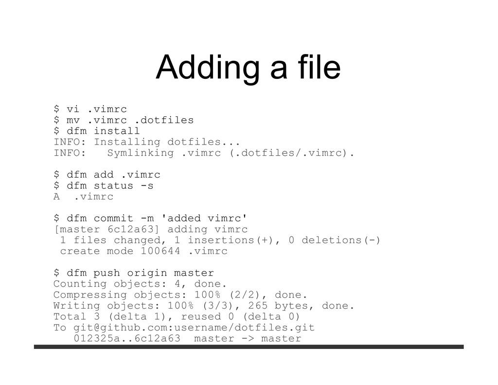 Adding a file $ vi .vimrc $ mv .vimrc .dotfiles...
