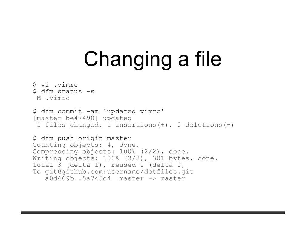 Changing a file $ vi .vimrc $ dfm status -s M ....