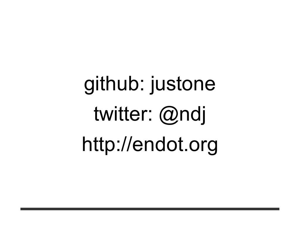github: justone twitter: @ndj http://endot.org