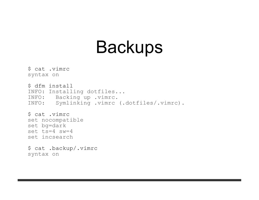 Backups $ cat .vimrc syntax on $ dfm install IN...
