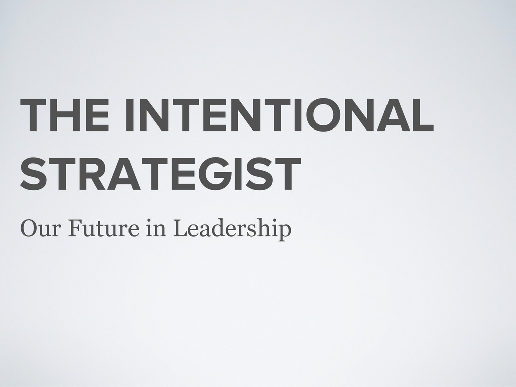 THE INTENTIONAL STRATEGIST Our Future in Leader...