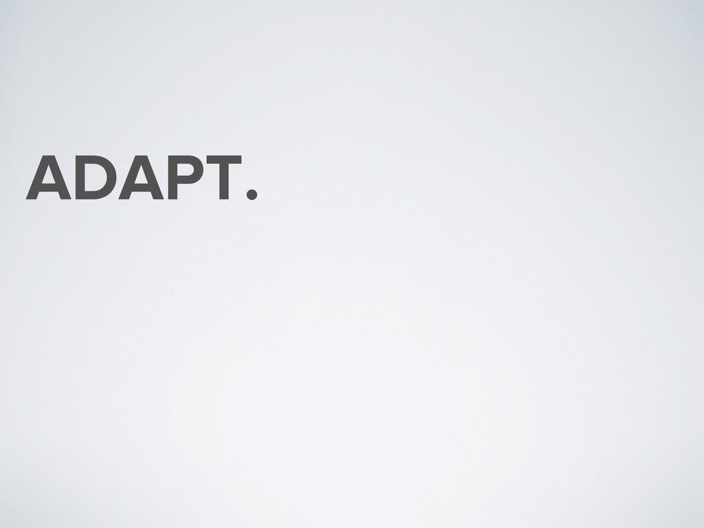 ADAPT.