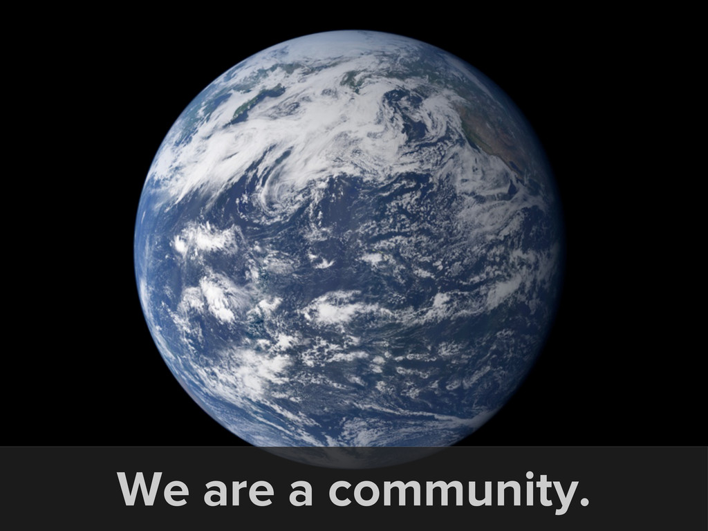 We are a community.