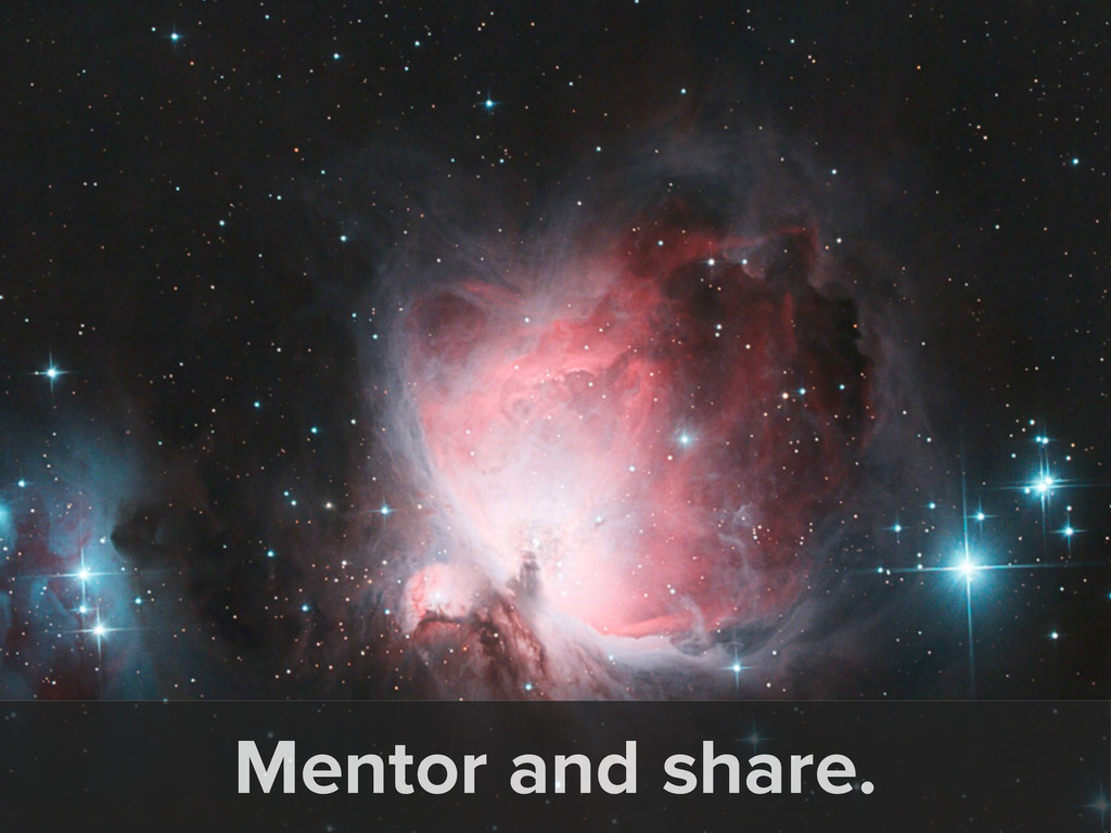 Mentor and share.