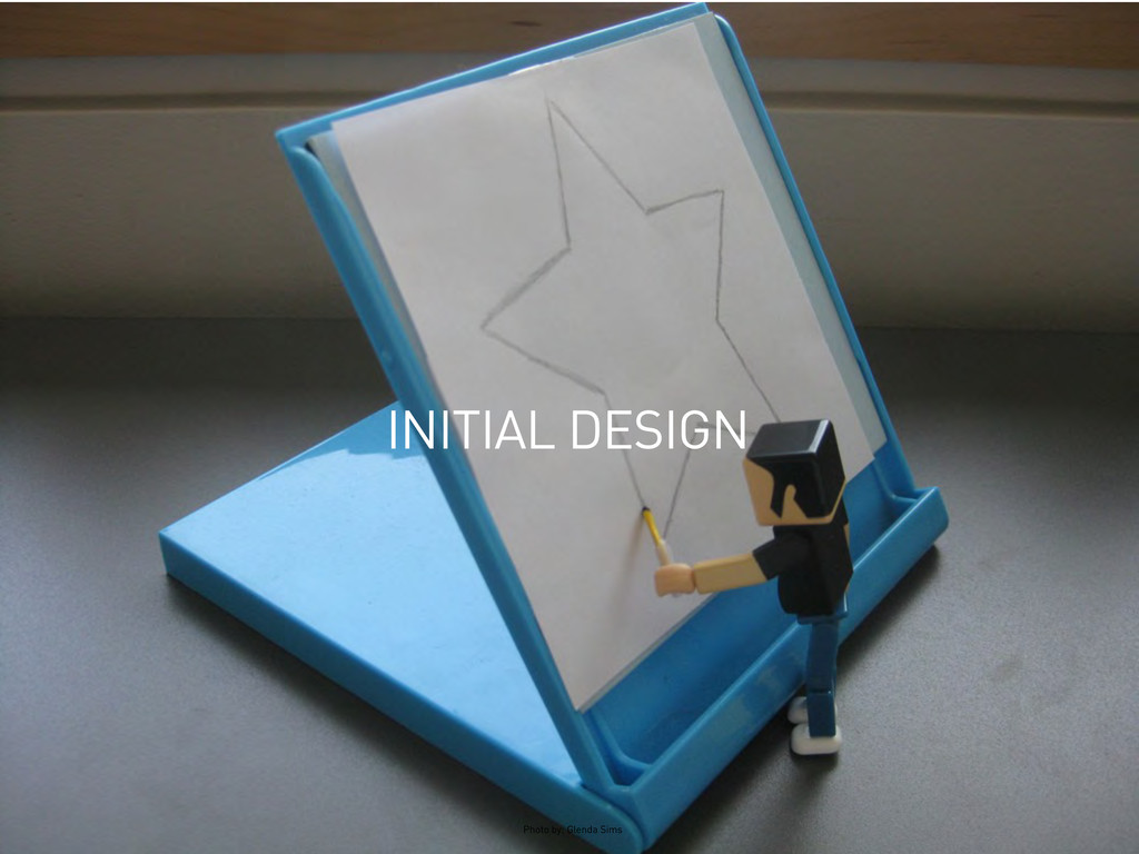 INITIAL DESIGN Photo by: Glenda Sims