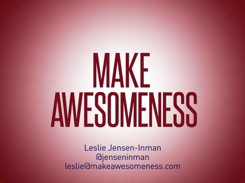 Leslie Jensen-Inman @jenseninman leslie@makeawe...