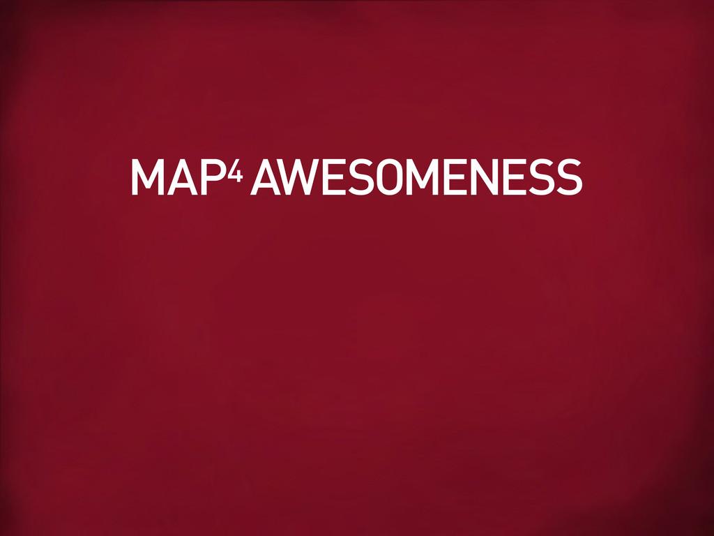 MAP4 AWESOMENESS
