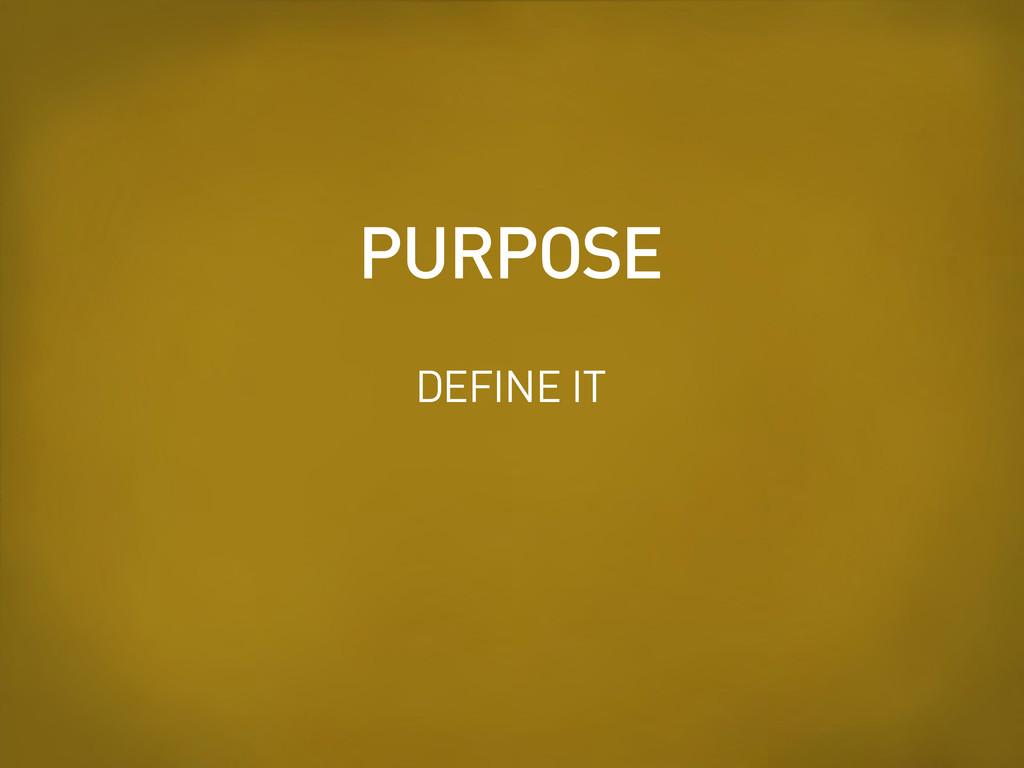 PURPOSE DEFINE IT