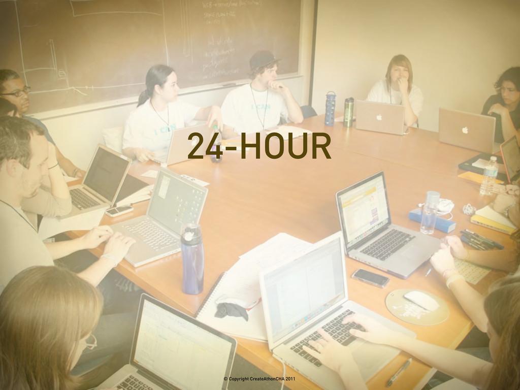 24-HOUR © Copyright CreateAthonCHA 2011