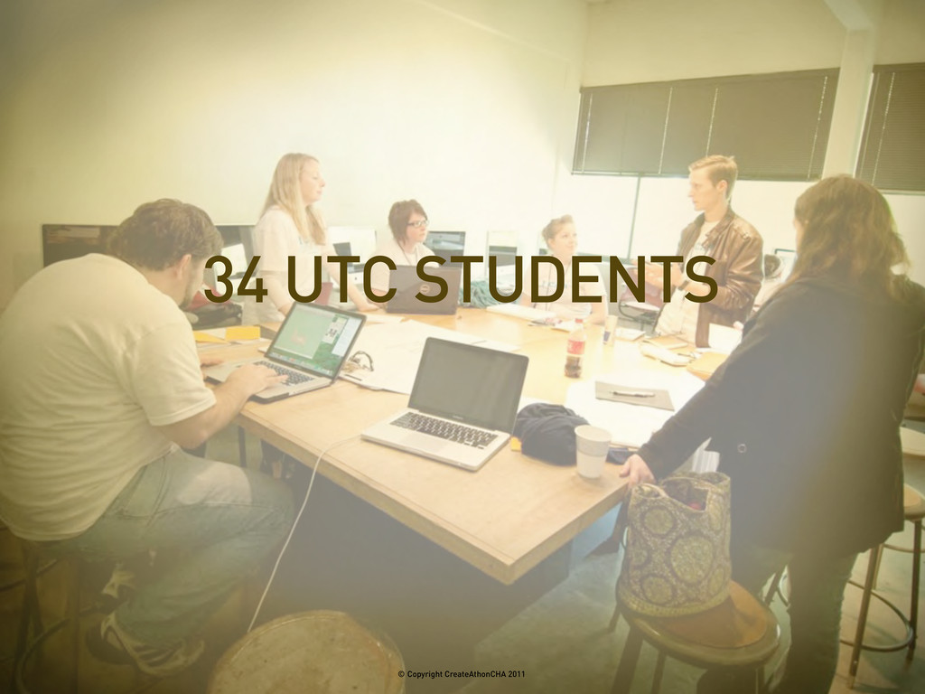 34 UTC STUDENTS © Copyright CreateAthonCHA 2011