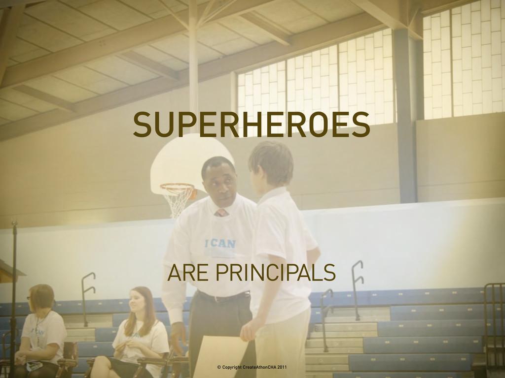 ARE PRINCIPALS SUPERHEROES © Copyright CreateAt...