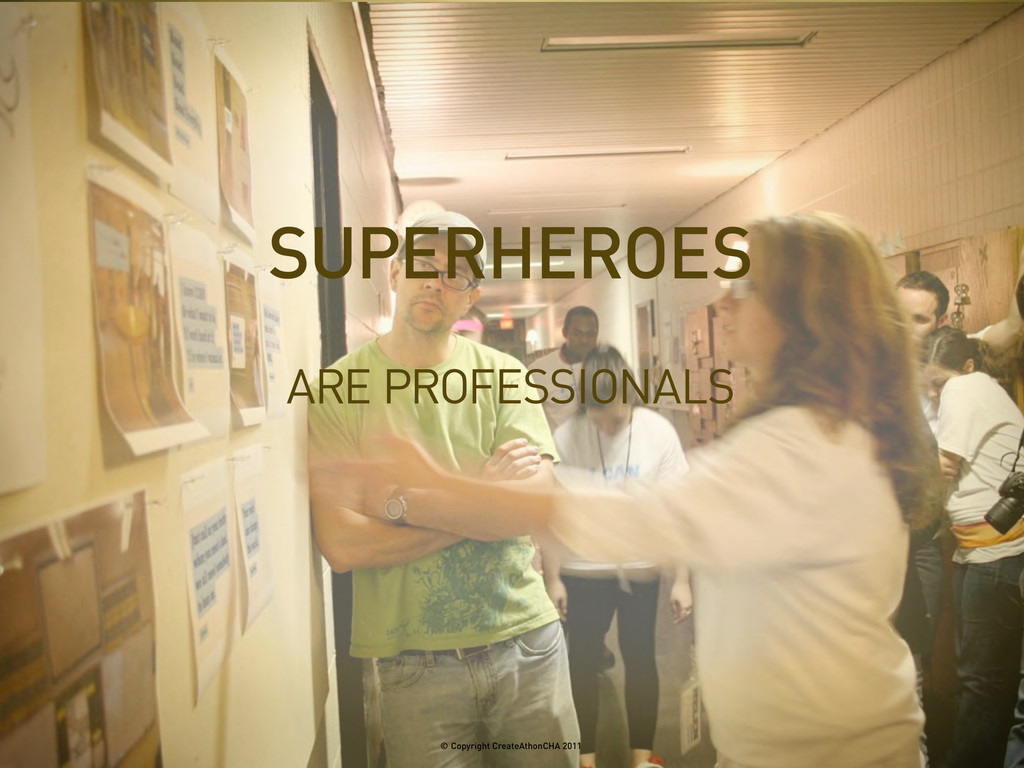 ARE PROFESSIONALS SUPERHEROES © Copyright Creat...