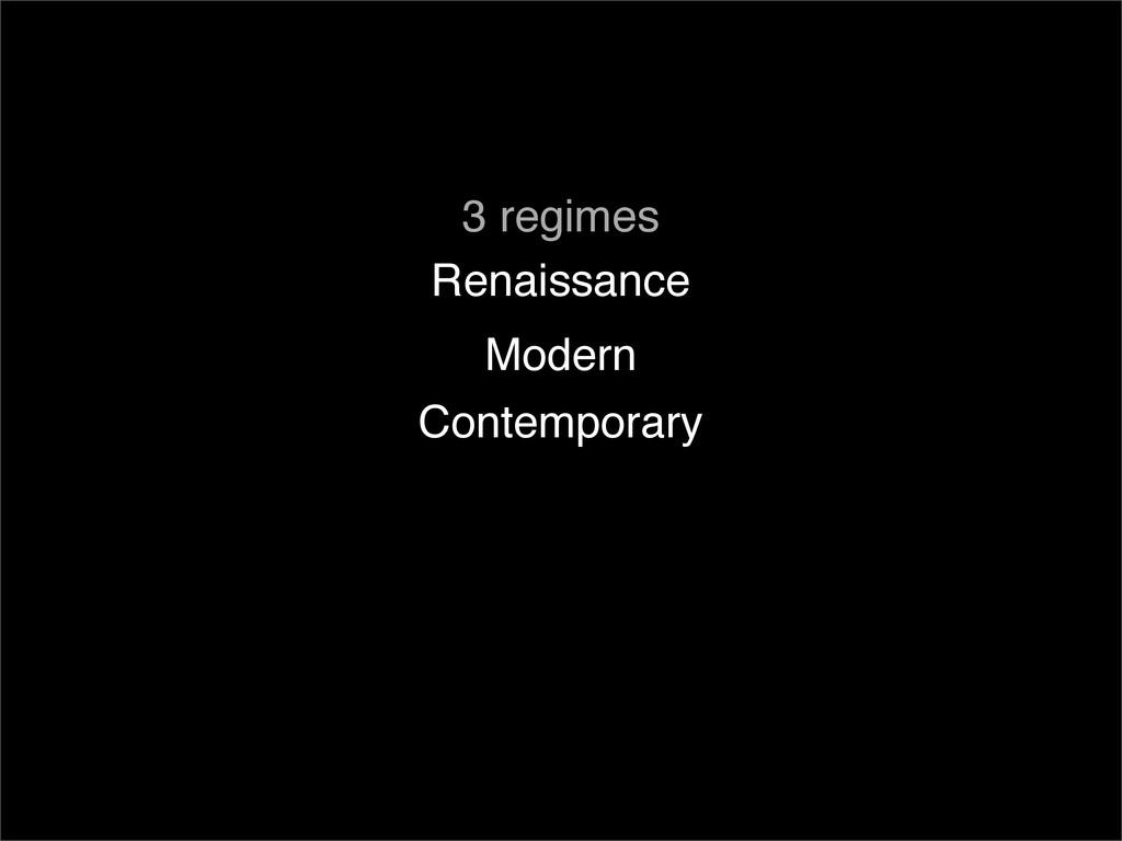 Renaissance 3 regimes Modern Contemporary