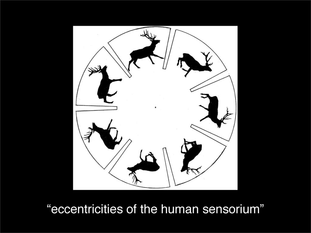 """eccentricities of the human sensorium"""