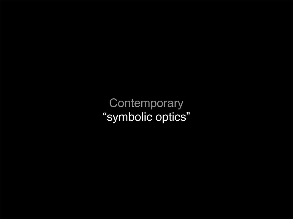 "Contemporary ""symbolic optics"""
