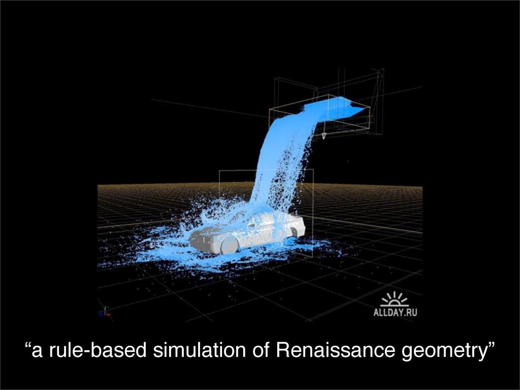 """a rule-based simulation of Renaissance geometr..."