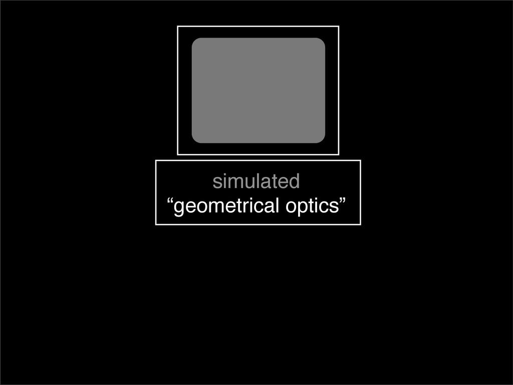 "simulated ""geometrical optics"""