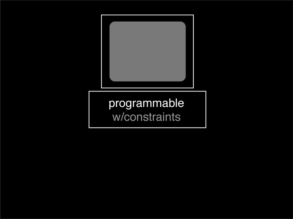 programmable w/constraints