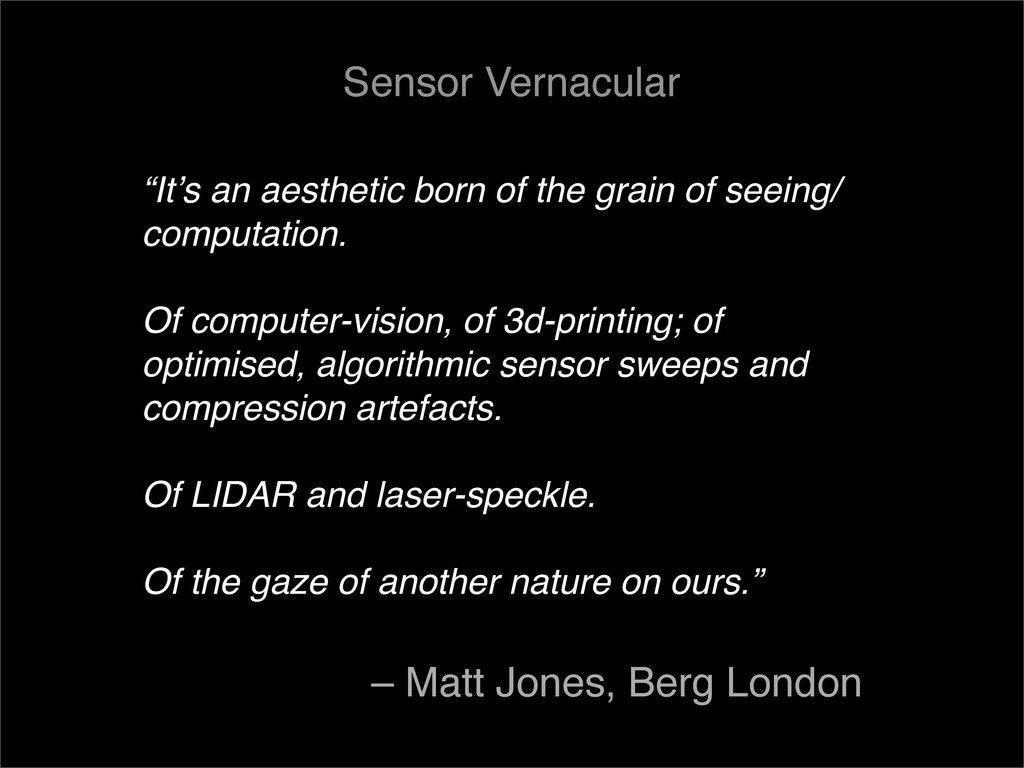 """""""It's an aesthetic born of the grain of seeing/..."""