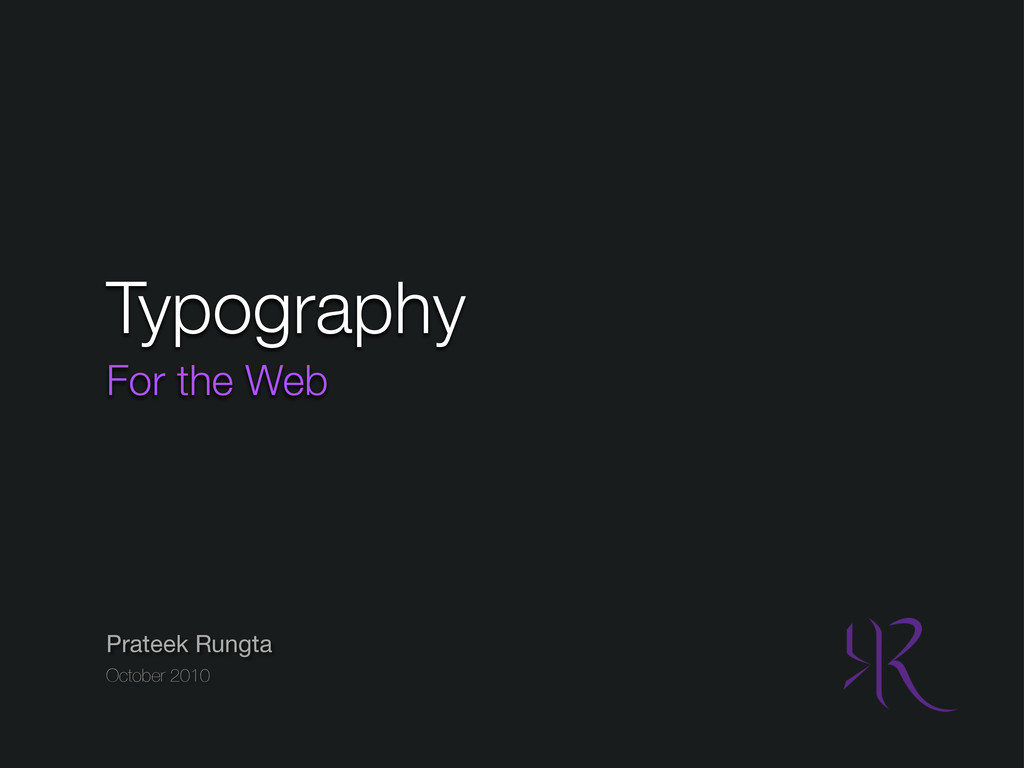 October 2010 Prateek Rungta Typography For the ...
