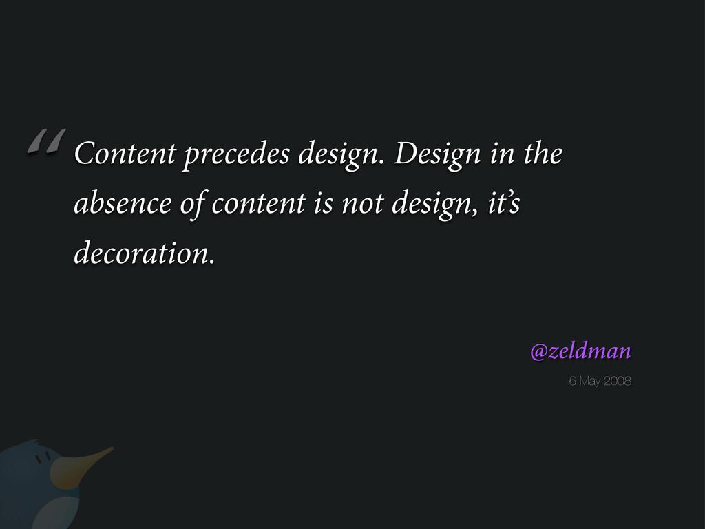 """ 6 May 2008 @zeldman Content precedes design. ..."
