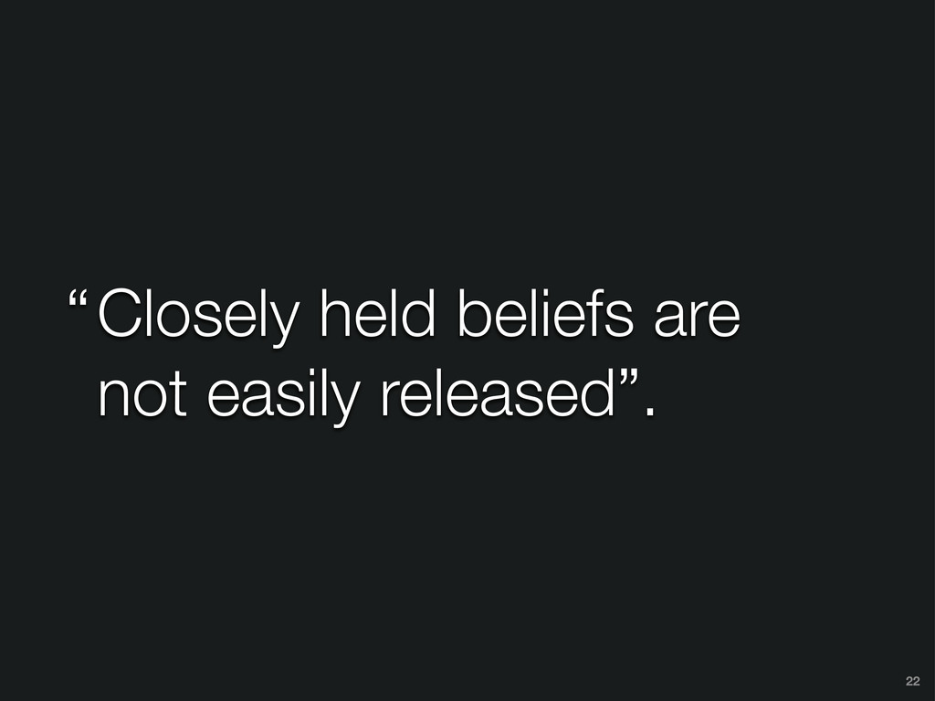 "Closely held beliefs are not easily released"". ..."