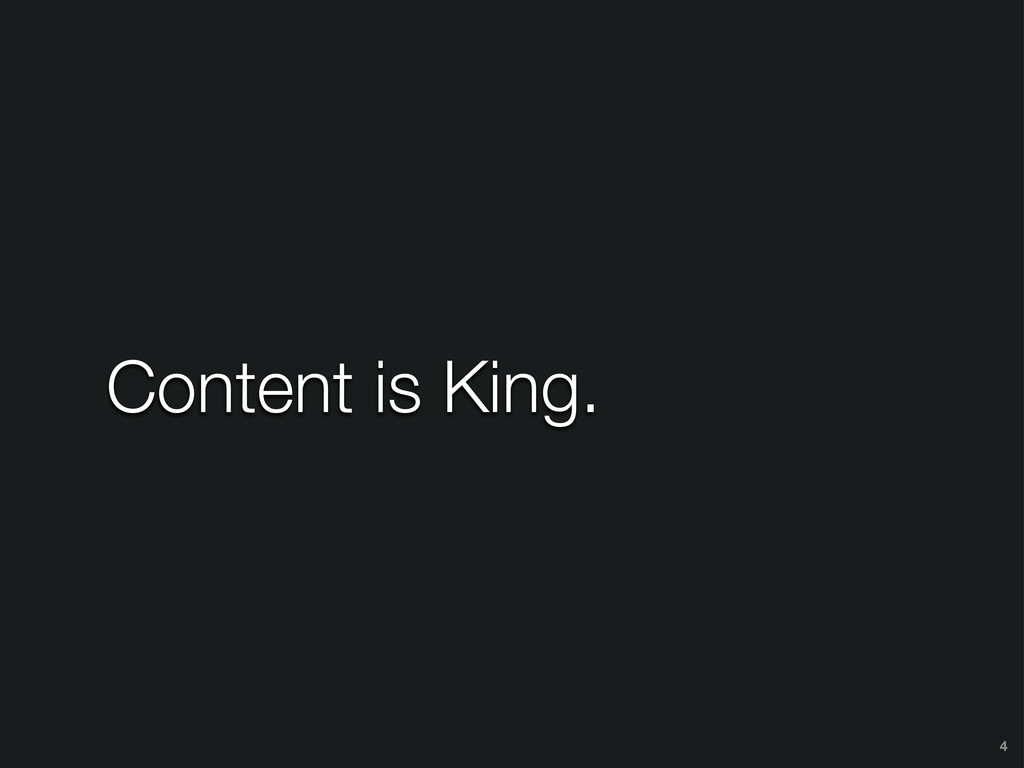 Content is King. 4