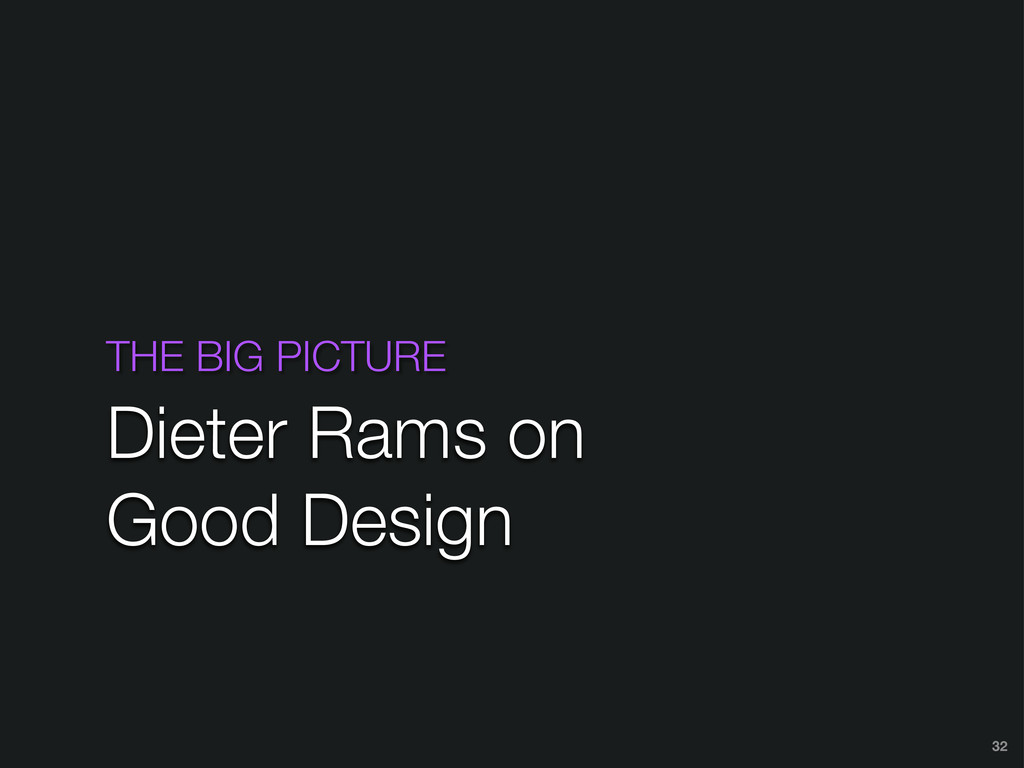 THE BIG PICTURE Dieter Rams on Good Design 32