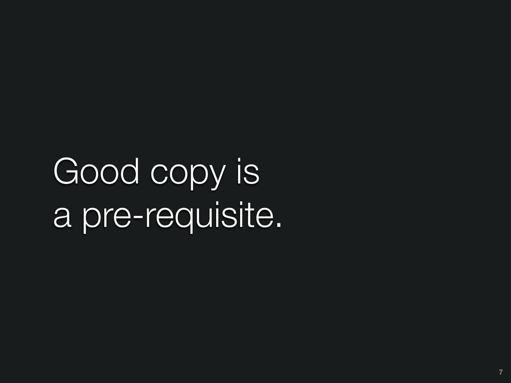 Good copy is a pre-requisite. 7