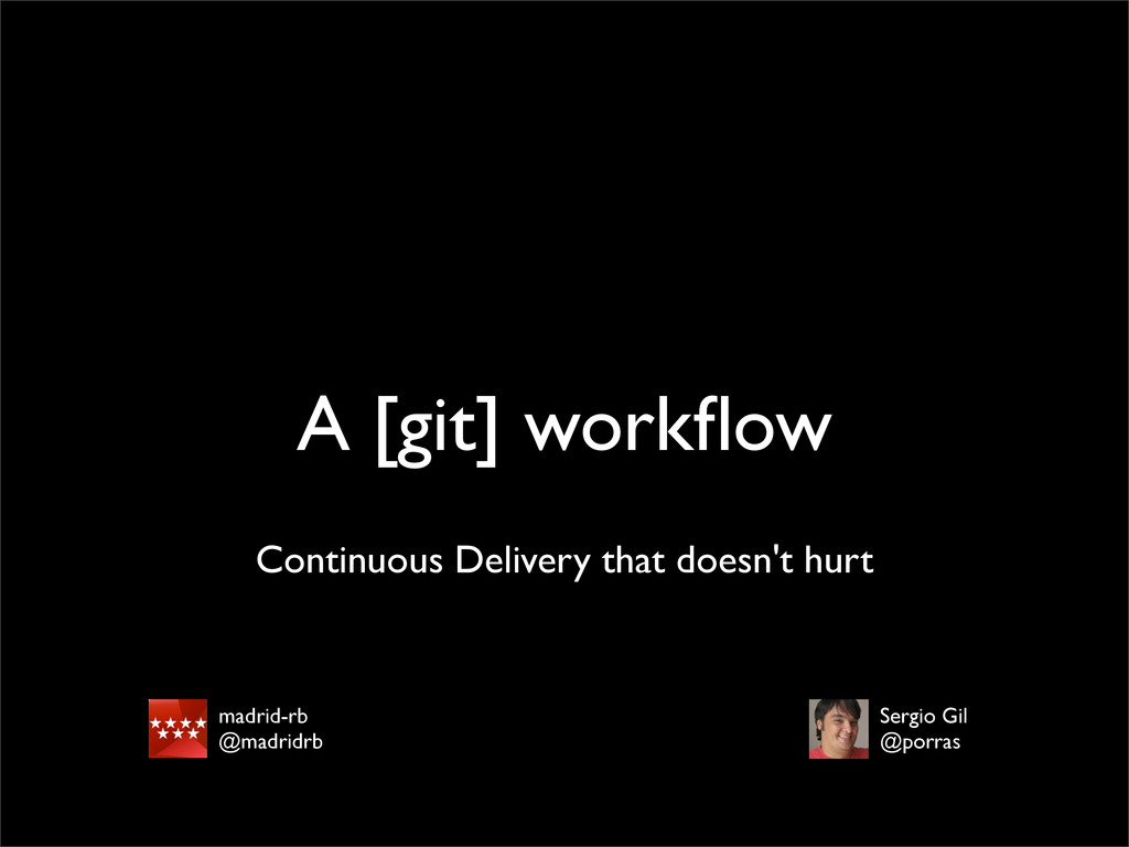 Continuous Delivery that doesn't hurt madrid-rb...