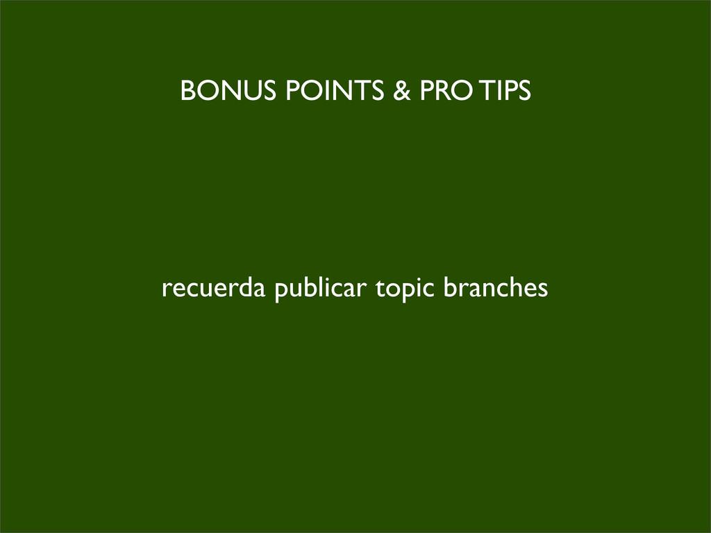 BONUS POINTS & PRO TIPS recuerda publicar topic...