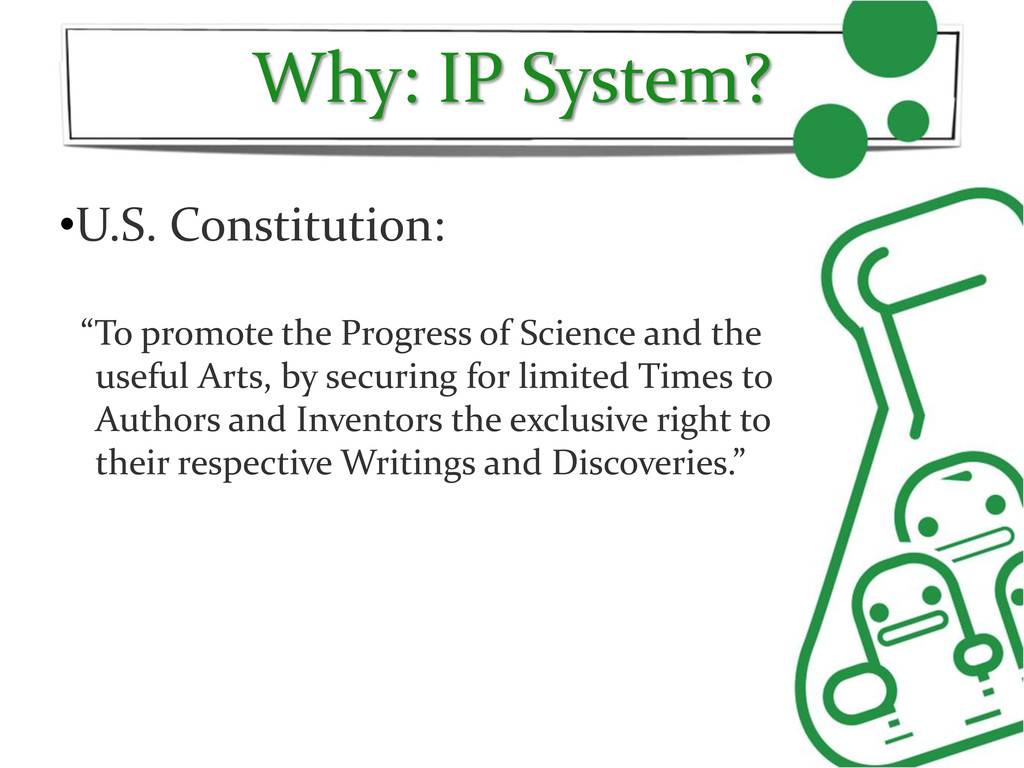 "Why: IP System? •U.S. Constitution: ""To promote..."