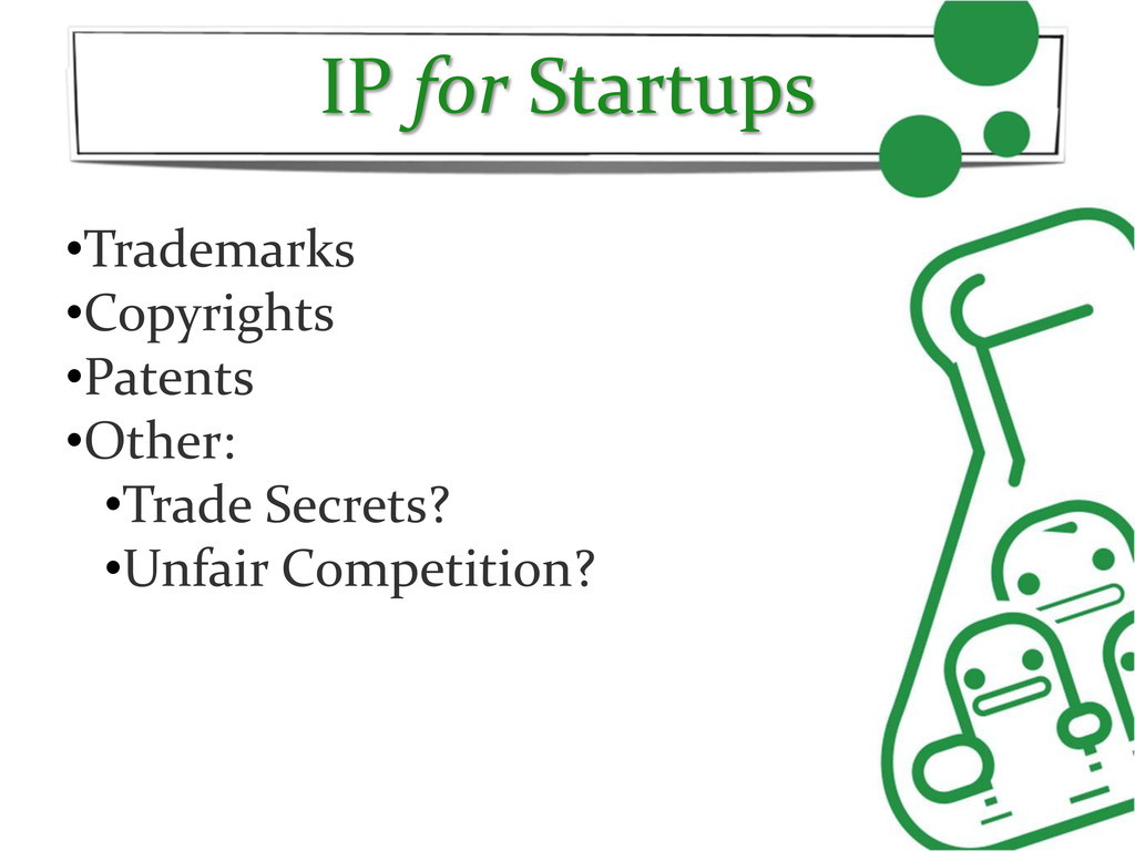 IP for Startups •Trademarks •Copyrights •Patent...