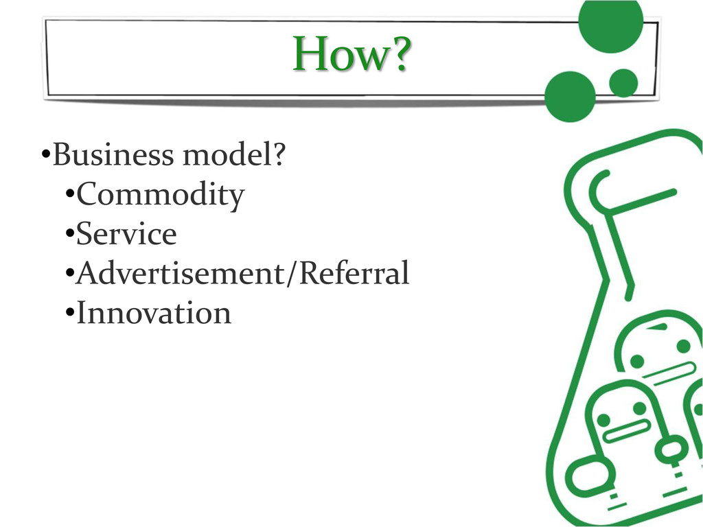 How? •Business model? •Commodity •Service •Adve...