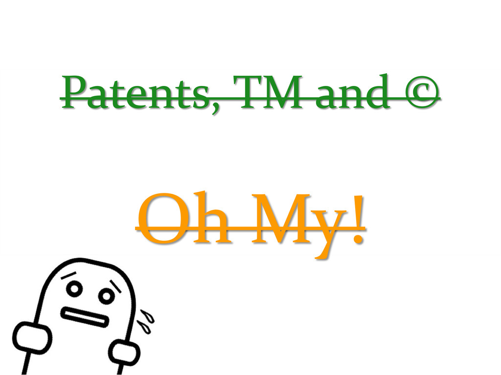 Patents, TM and © Oh My!