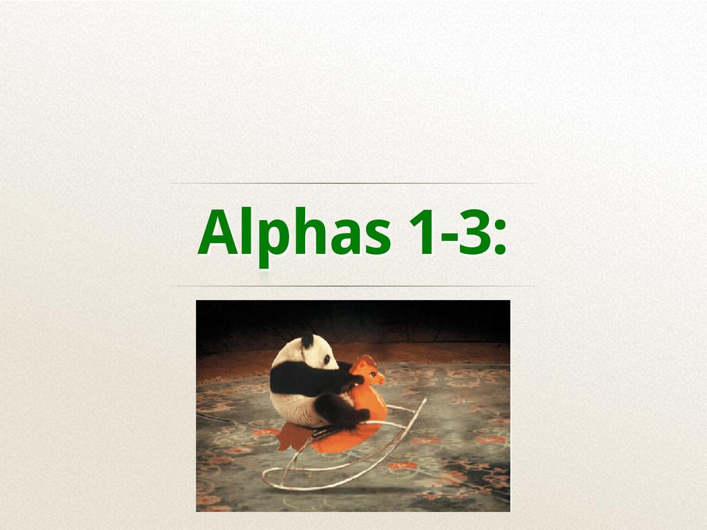 Alphas 1-3: