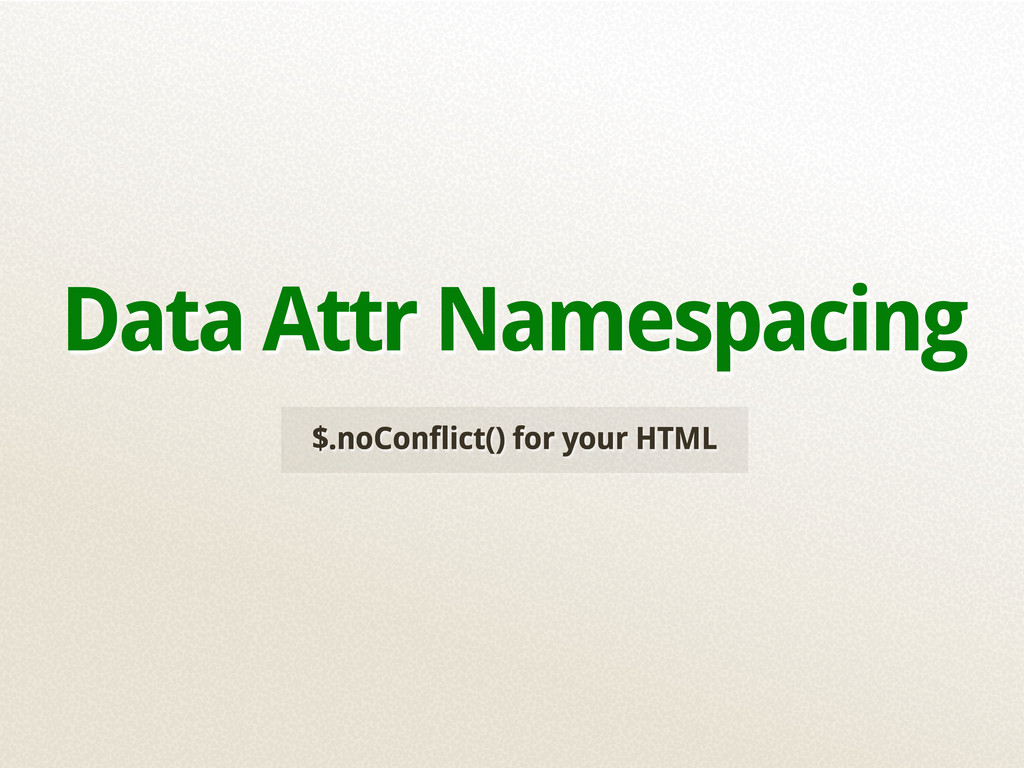 $.noConflict() for your HTML Data Attr Namespac...