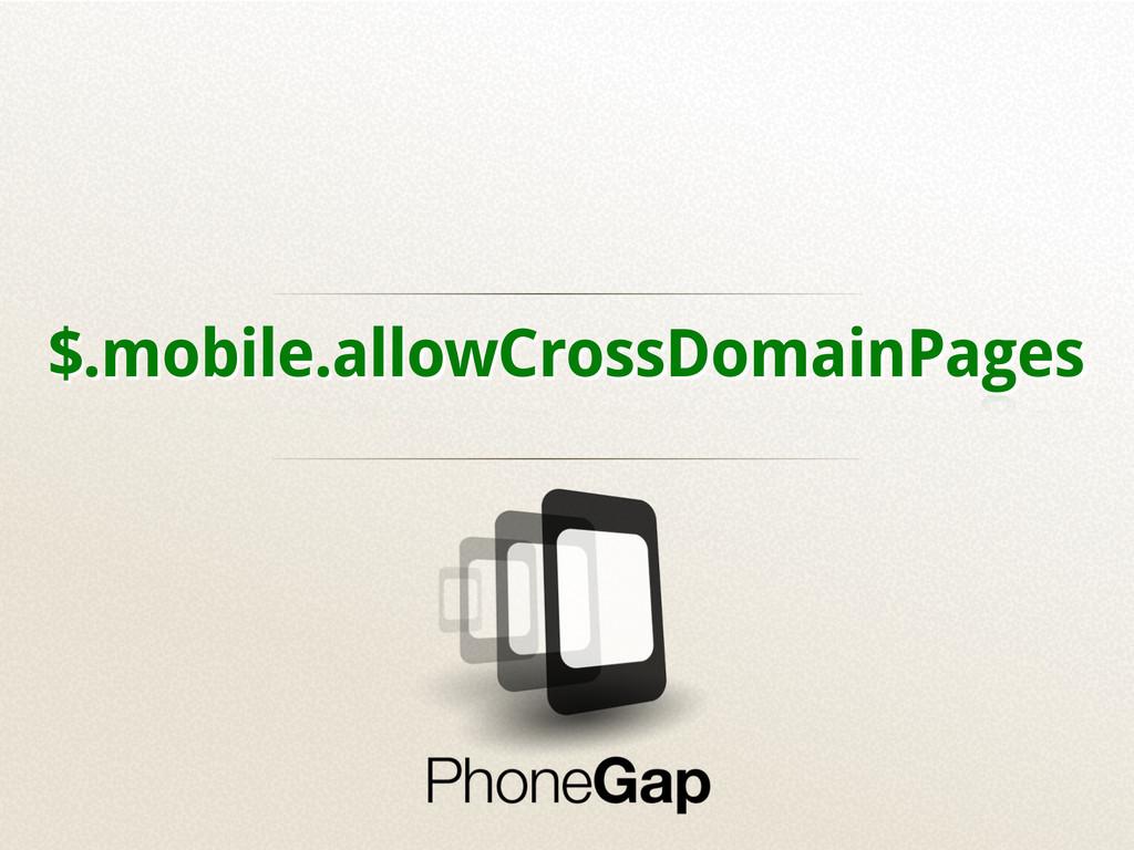 $.mobile.allowCrossDomainPages