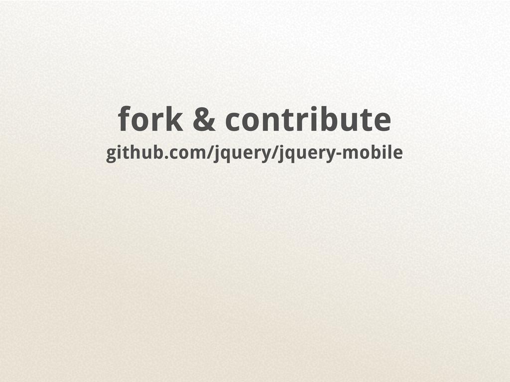 fork & contribute github.com/jquery/jquery-mobi...
