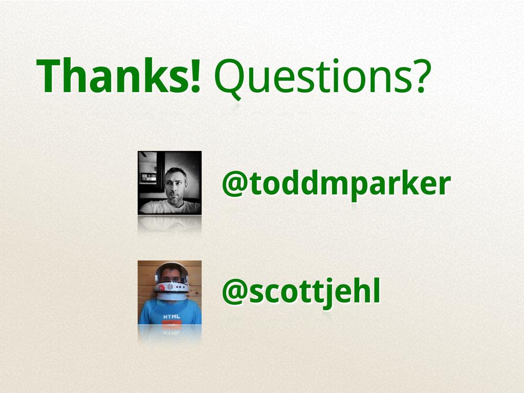 Thanks! Questions? @toddmparker @scottjehl