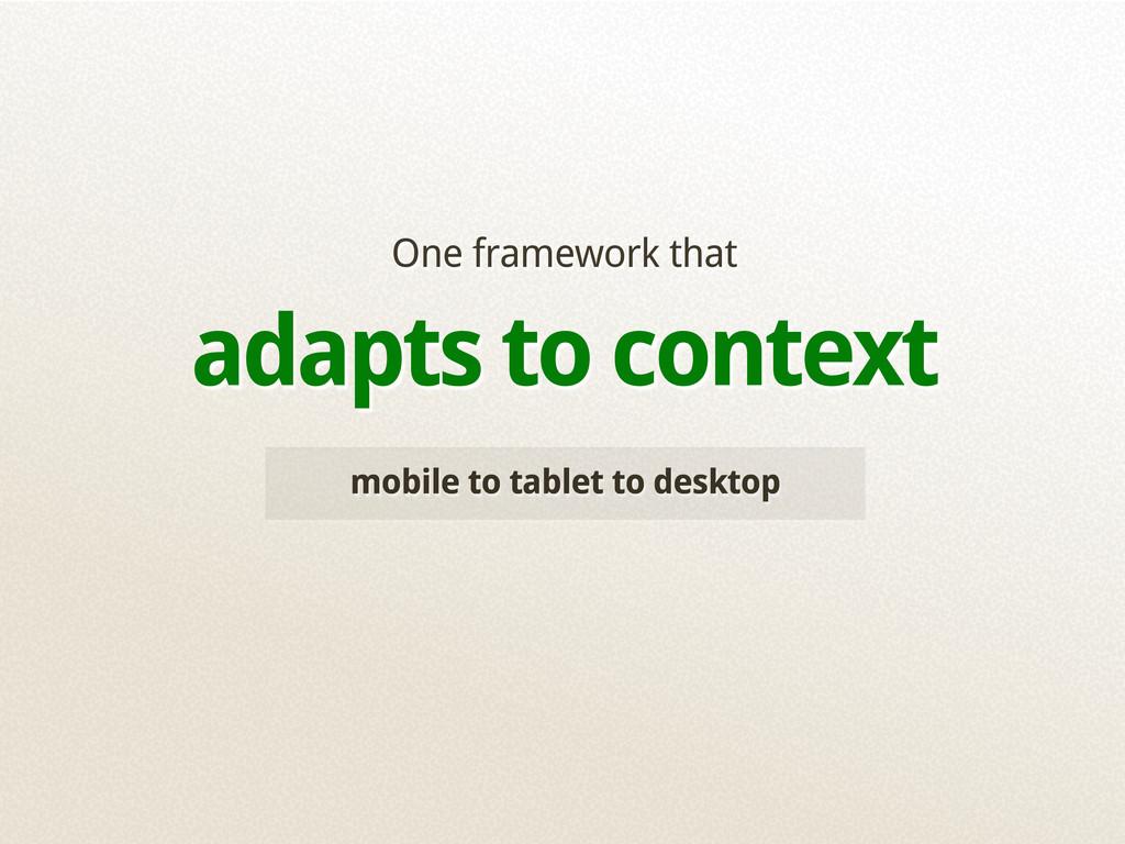 mobile to tablet to desktop One framework that ...