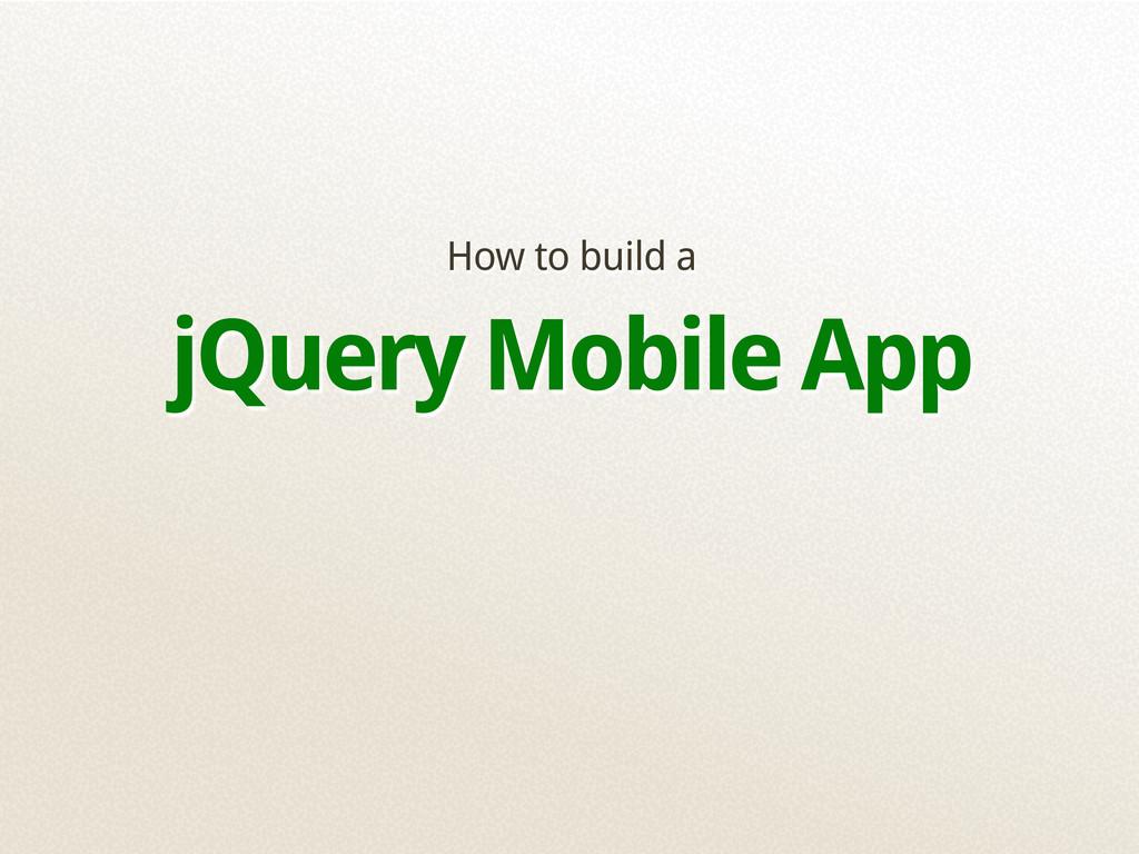 How to build a jQuery Mobile App