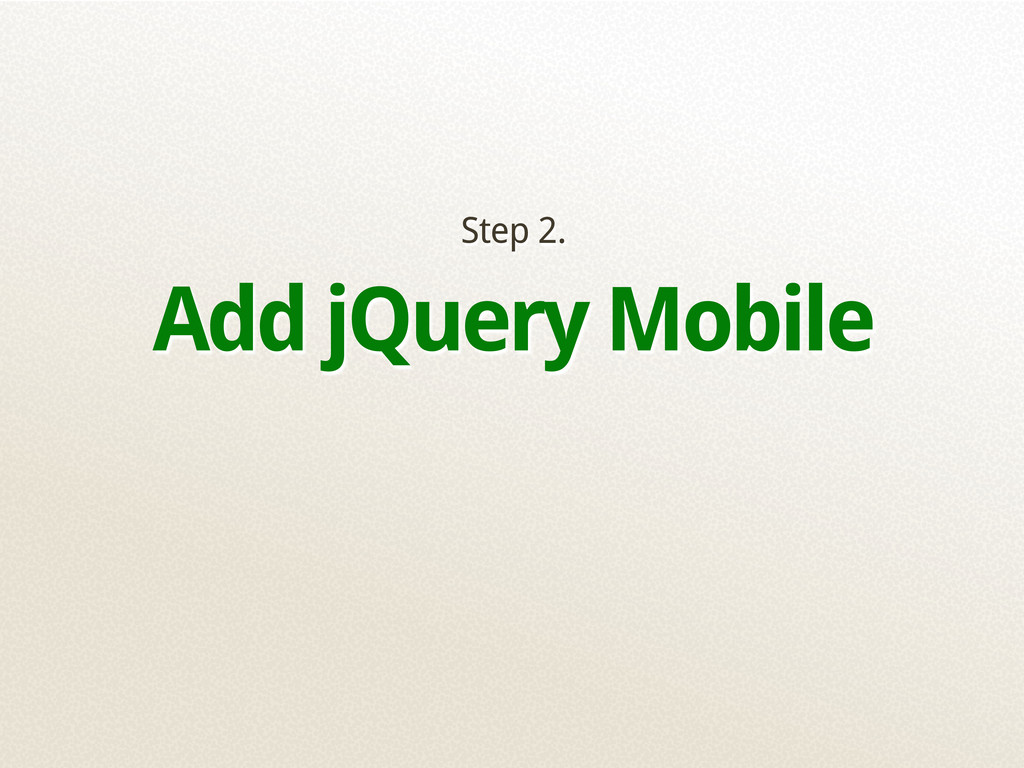 Step 2. Add jQuery Mobile