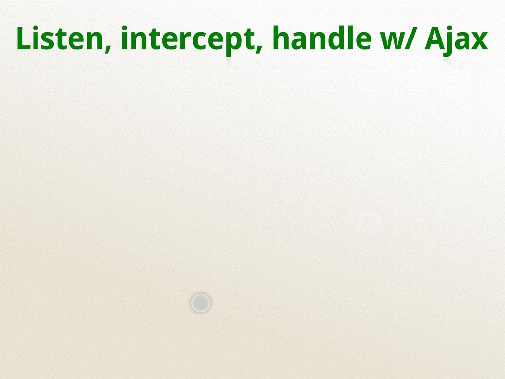Listen, intercept, handle w/ Ajax products.html...