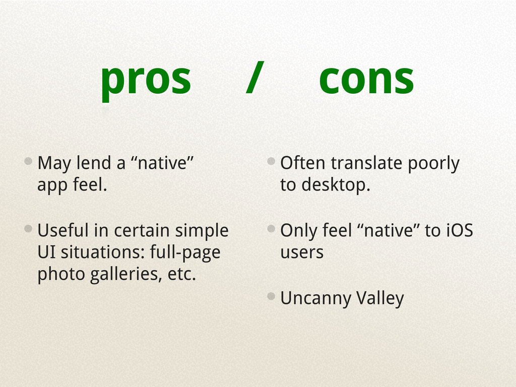 """pros / cons •May lend a """"native"""" app feel. •Use..."""