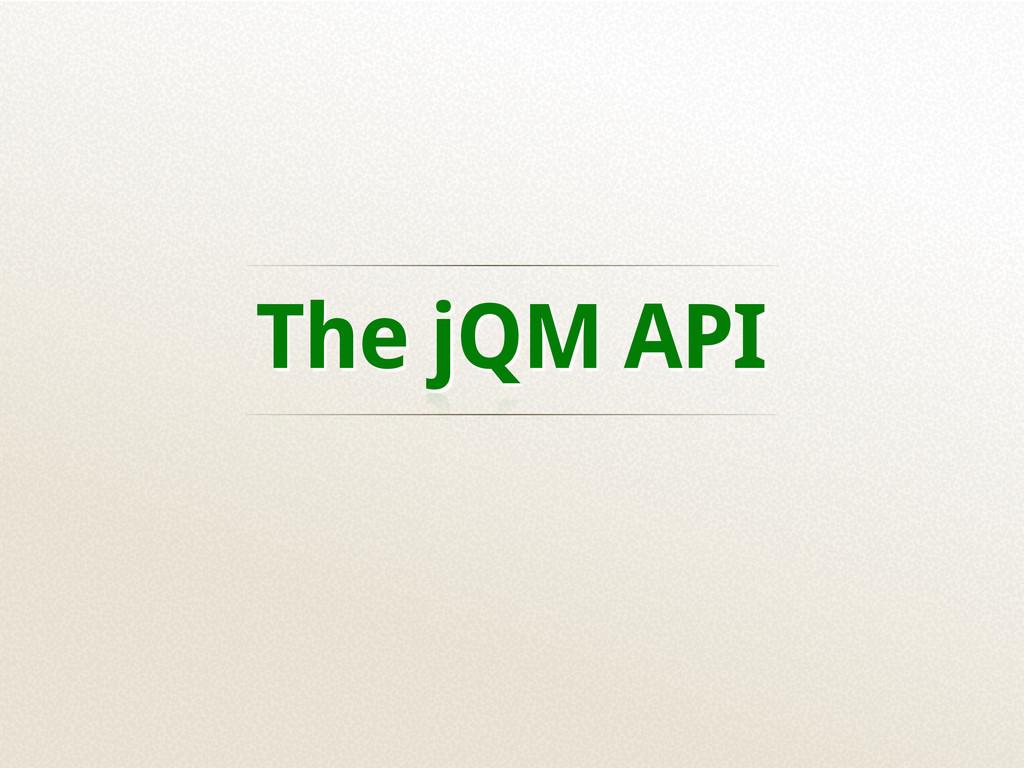 The jQM API