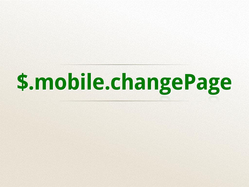 $.mobile.changePage