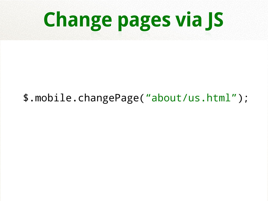 """Change pages via JS $.mobile.changePage(""""about/..."""