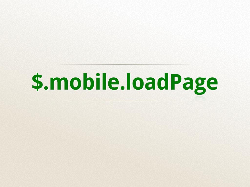 $.mobile.loadPage